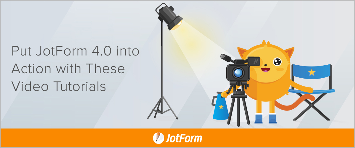 March Newsletter - Put JotForm 4.0 into Action with These Video Tutorials