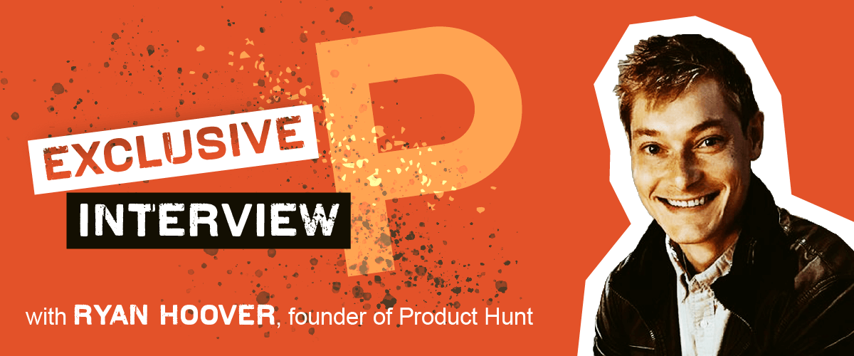 Makers Series: Interview with Ryan Hoover, founder of Product Hunt