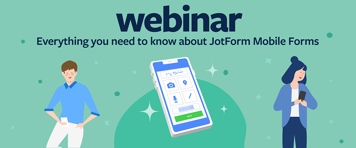 Webinar: Everything you need to know about JotForm Mobile Forms