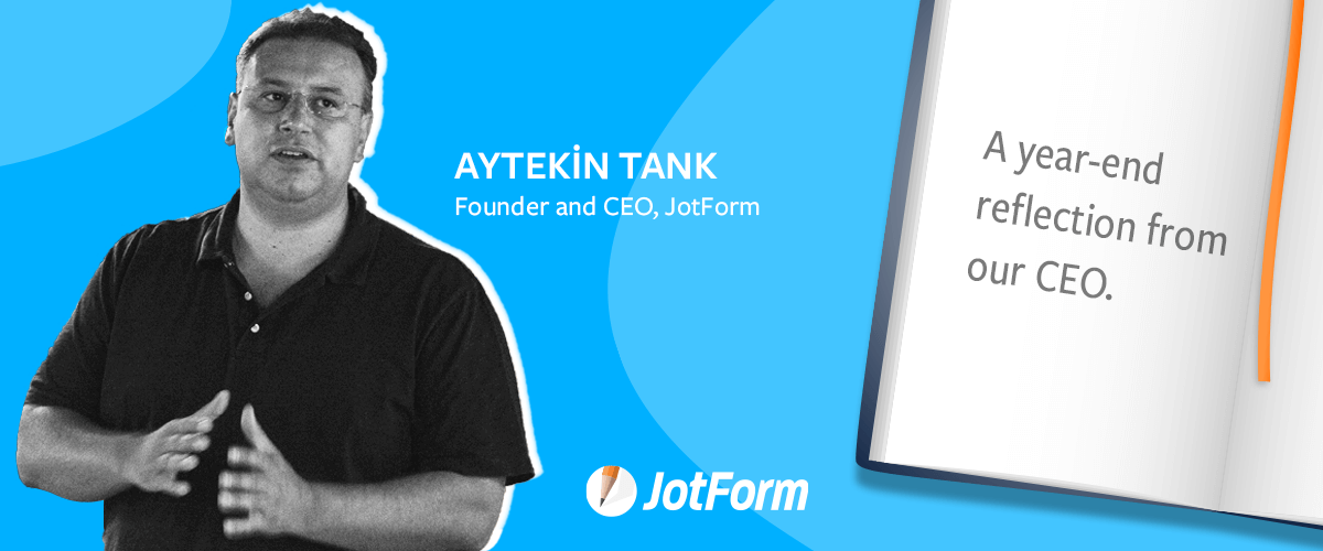 Year-end reflection from our CEO, Aytekin Tank