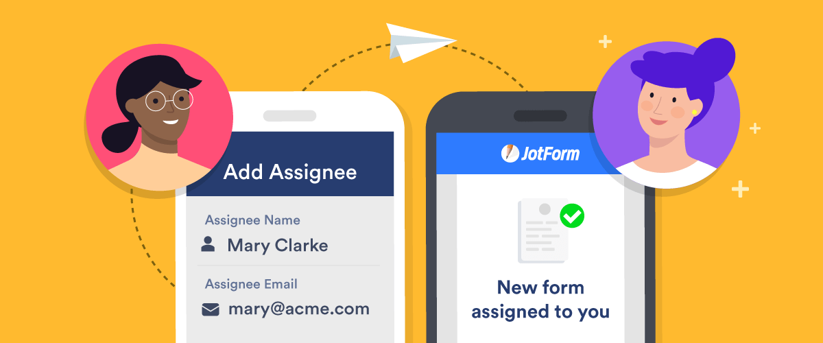 Assign forms on any device and get work done quickly